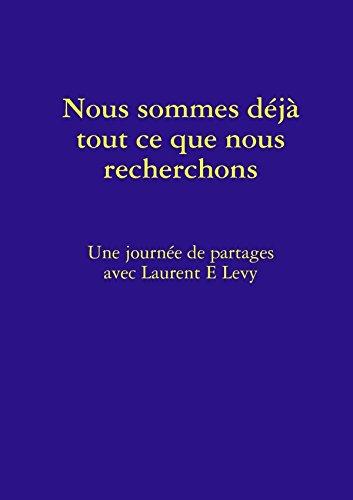 Nous Sommes Déjà Tout Ce Que Nous Recherchons par Laurent E. Levy