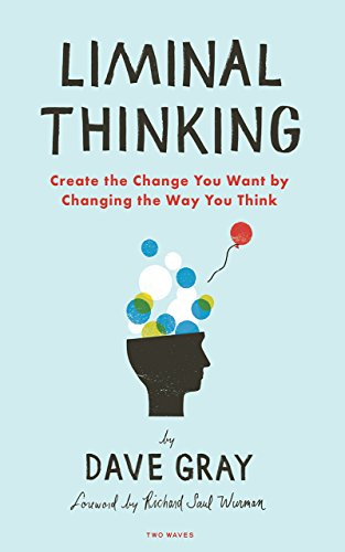 Liminal Thinking: Create the Change You Want by Changing the Way You Think (English Edition) -
