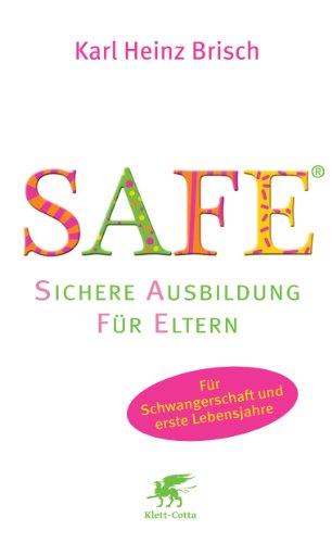 Klett-Cotta SAFE® - Sichere Ausbildung für Eltern: Sichere Bindung zwischen Eltern und Kind