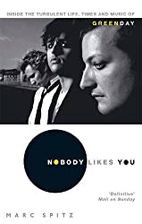 Nobody Likes You: Inside the Turbulent Life, Times and Music of Green Day by Marc Spitz (2010-12-02)