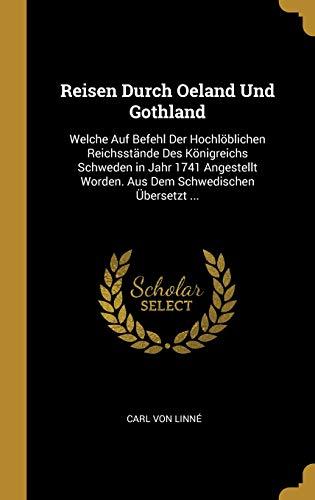 Reisen Durch Oeland Und Gothland: Welche Auf Befehl Der Hochlöblichen Reichsstände Des Königreichs Schweden in Jahr 1741 Angestellt Worden. Aus Dem Sc