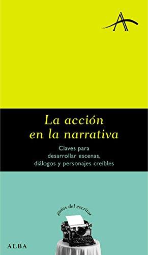 La acción en la narrativa (Guías del escritor) por Silvia Adela Kohan