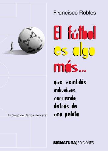 El Fútbol Es Algo Más... (varios) por José Antonio Garmendia Gil