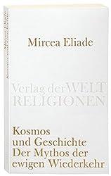 Kosmos und Geschichte: Der Mythos der Ewigen Wiederkehr (Verlag der Weltreligionen)