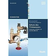 Schutz des Trinkwassers: Kommentar zu DIN EN 1717 und DIN 1988-100 (Beuth Kommentar)