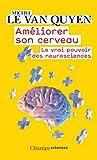 Améliorer son cerveau. Le vrai pouvoir des neurosciences (Champs sciences) (French Edition)