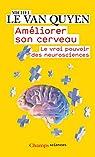 Améliorer son cerveau. Le vrai pouvoir des neurosciences par Michel Le Van Quyen