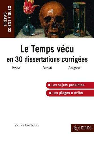 Le temps vécu en trente dissertations corrigées: Programme 2013-2014 par Victoire Feuillebois