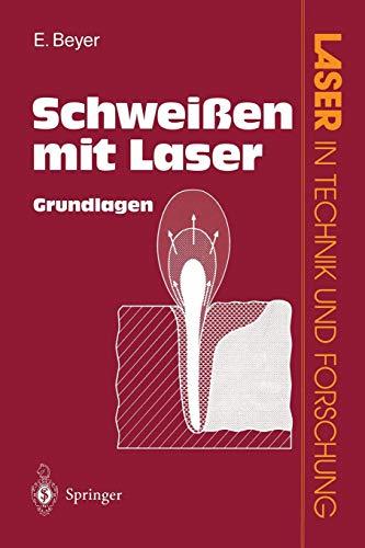 Schweißen mit Laser: Grundlagen (Laser in Technik und Forschung) (Schweißen Engineering)