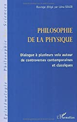 La philosophie de la physique: dialogue à plusieurs voix autour de controverses contemporaines et classiques