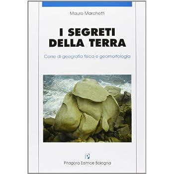 I Segreti Della Terra. Corso Di Geografia Fisica E Geomorfologia