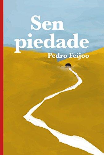 Sen piedade (Edición Literaria - Narrativa E-Book) (Galician Edition) por Pedro Feijoo