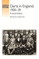 Darts in England, 1900-1939: A Social History (Studies in Popular Culture)