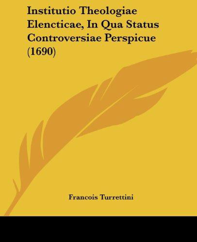 Institutio Theologiae Elencticae, in Qua Status Controversiae Perspicue (1690)