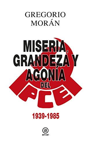 Miseria, grandeza y agonía del Partido Comunista de España (1939 - 1985) (Anverso) por Gregorio Morán