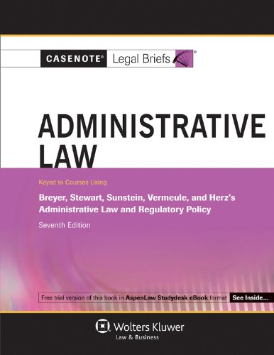 casenote-legal-briefs-administrative-law-keyed-to-breyer-and-stewart-seventh-edition