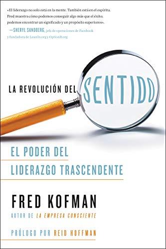 La Revolución del Sentido: El Poder del Liderazgo Transcendente por Fred Kofman