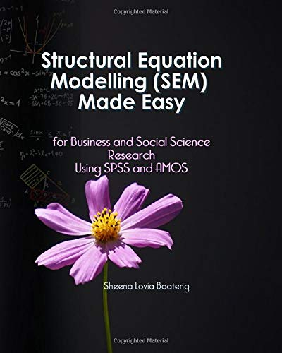 Structural Equation Modelling Made Easy for Business and Social Science Research Using SPSS and AMOS por Dr Sheena Boateng
