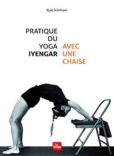 Pratique du yoga Iyengar avec une chaise par Eyal Schifroni