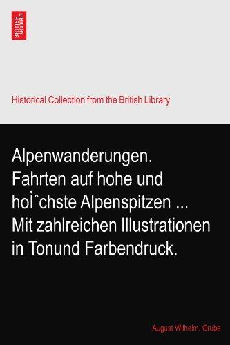 Alpenwanderungen. Fahrten auf hohe und höchste Alpenspitzen Mit zahlreichen Illustrationen in Tonund Farbendruck.