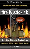 Fire TV Stick 4K – der inoffizielle Ratgeber: Die besten Tricks beim Streaming: Installation, Alexa, Apps, Musik, Games. Inkl. 333 Alexa-Kommandos