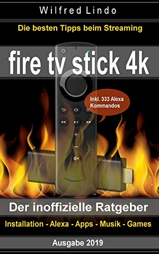 Fire TV Stick 4K: Die besten Tricks beim Streaming: Installation, Alexa, Apps, Musik, Games. Inkl. 333 Alexa-Kommandos