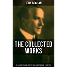 The Collected Works of John Buchan: Spy Classics, Thrillers, Adventure Novels & Short Stories (Illustrated): Including Historical Works, Essays, Scottish ... Prester John and many more (English Edition)