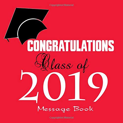 Congratulations Class Of 2019 Message Book: Large Square Guest Book Keepsake Scrapbook Memory Year Book For High School College, University With Gift ... To Write In (Graduation Collections, Band 33) (Red Ribbon Banner Ideen)