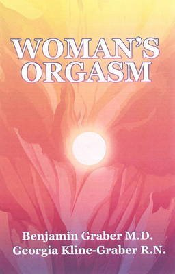 [(Woman's Orgasm: A Guide to Sexual Satisfaction)] [ By (author) Benjamin Graber, By (author) Georgia Kline-Graber ] [April, 2012]