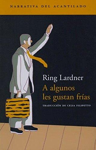 A algunos les gustan frías (Narrativa del Acantilado) por Ring Lardner