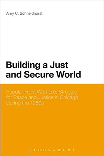Building a Just and Secure World: Popular Front Women's Struggle for Peace and Justice in Chicago During the 1960s por Amy C. Schneidhorst