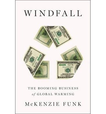 [ WINDFALL: THE BOOMING BUSINESS OF GLOBAL WARMING By Funk, McKenzie ( Author ) Hardcover Jan-23-2014