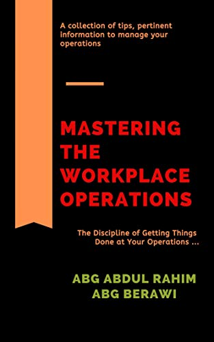 Mastering the Workplace Operations: The Discipline of Getting Things Done at Your Operations ... (English Edition)