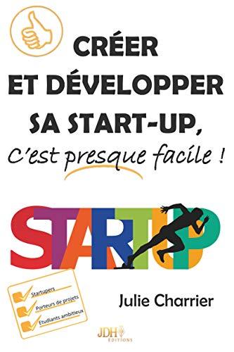 Créer et développer sa start-up, c'est presque facile! par Julie Charrier
