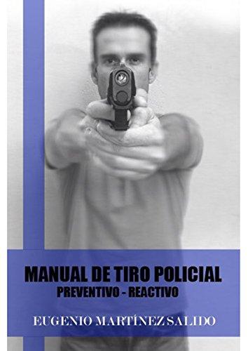 Manual de tiro policial: Preventivo reactivo por Eugenio Martínez Salido
