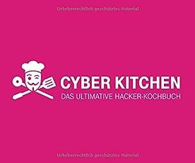 Cyber Kitchen: Das ultimative Hacker-Kochbuch