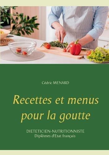 Recettes et menus pour la goutte par Cedric Menard