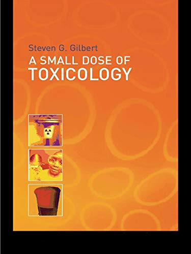 A Small Dose Of Toxicology: The Health Effects Of Common Chemicals por Steven G. Gilbert epub