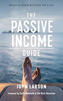 The Passive Income Guide: What is your return on life? (English Edition) par [Larson, John]