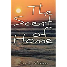 [(The Scent of Home)] [By (author) Alan T McKean] published on (May, 2013)