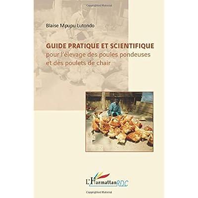 Guide pratique et scientifique pour l'élevage des poules pondeuses et des poulets de chair