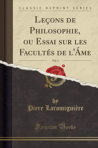 Leçons de Philosophie, Ou Essai Sur Les Facultés de l'Áme, Vol. 1 (Classic Reprint) par Piere Laromiguiere