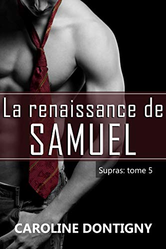 La renaissance de Samuel : Supras tome 5 par Caroline Dontigny