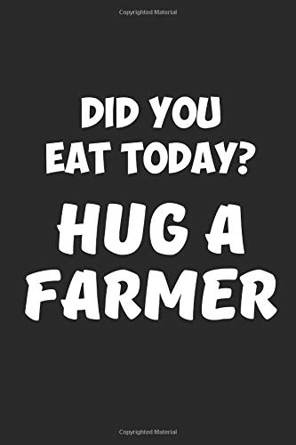Blank Lined Journal: Did You Eat Today Hug a Farmer por BarnyardPassion Journals