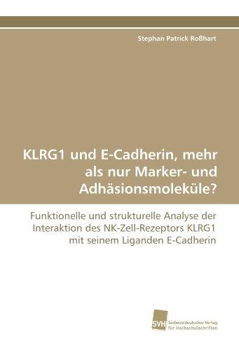 KLRG1 und E-Cadherin, mehr als nur Marker- und Adhäsionsmoleküle?: Funktionelle und strukturelle Analyse der Interaktion des NK-Zell-Rezeptors KLRG1 mit seinem Liganden E-Cadherin