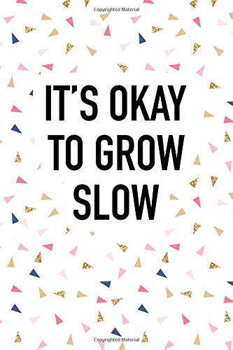 It's Okay To Grow Slow: A 6x9 Inch Matte Softcover Journal Notebook With 120 Blank Lined Pages And An Uplifting Motivational Cover Slogan por GetThread Confetti Journals