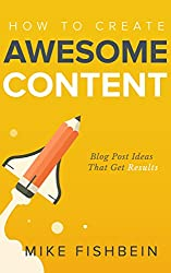 How to Create Awesome Content: Blog Post Ideas That Get Results (Starting a Blog, Content Marketing, and Growth Hacking Book 3) (English Edition)