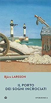 Il porto dei sogni incrociati (Narrativa) di [Björn, Larsson]