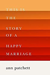 This Is the Story of a Happy Marriage by Ann Patchett (2013-11-05)