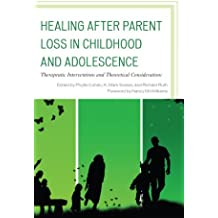Healing after Parent Loss in Childhood and Adolescence: Therapeutic Interventions and Theoretical Considerations